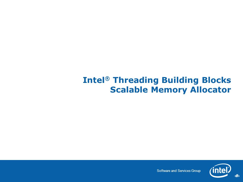 29 Software and Services Group 29 Intel ® Threading Building Blocks Scalable Memory Allocator