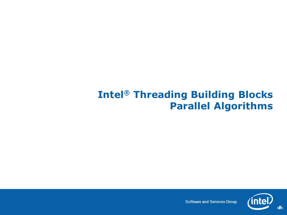 7 Software and Services Group 7 Intel ® Threading Building Blocks Parallel Algorithms