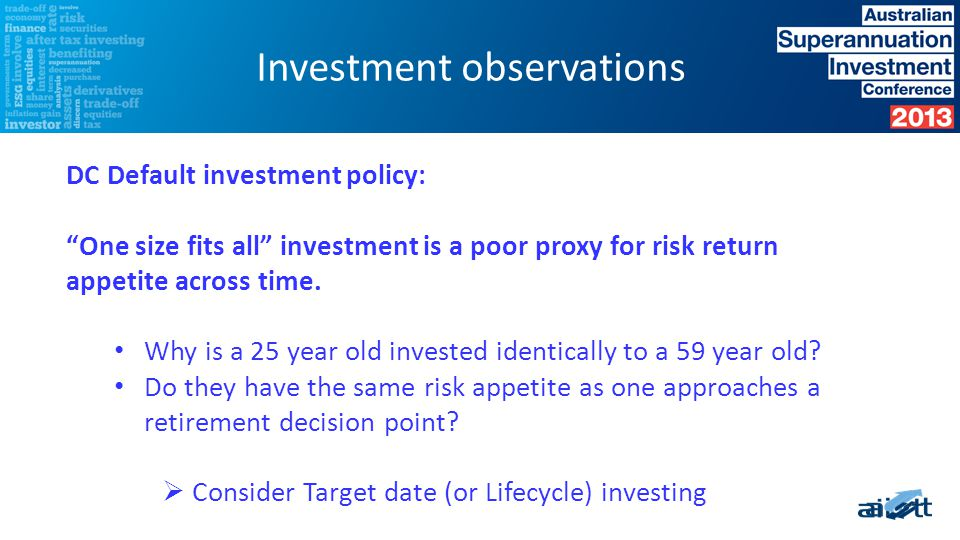 DC Default investment policy: One size fits all investment is a poor proxy for risk return appetite across time.