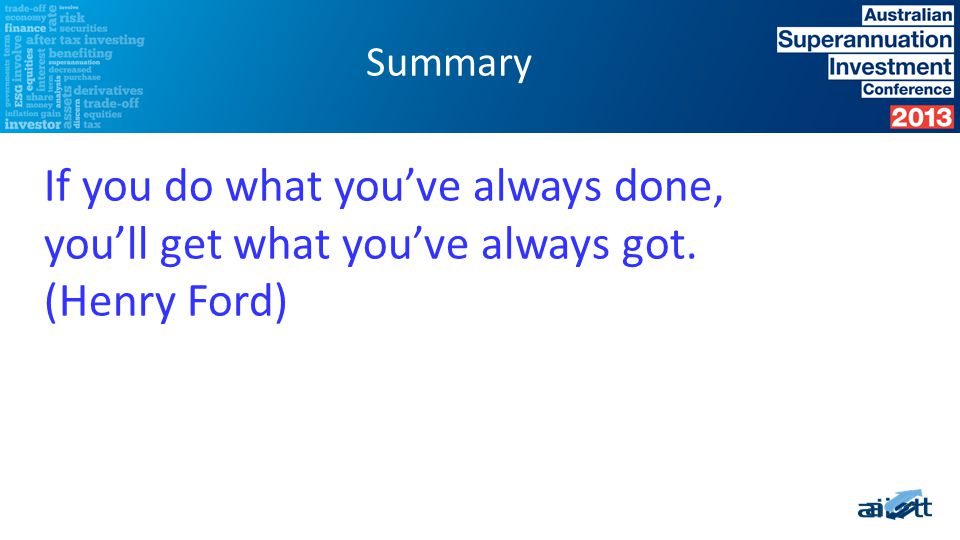 If you do what you've always done, you'll get what you've always got. (Henry Ford) Summary