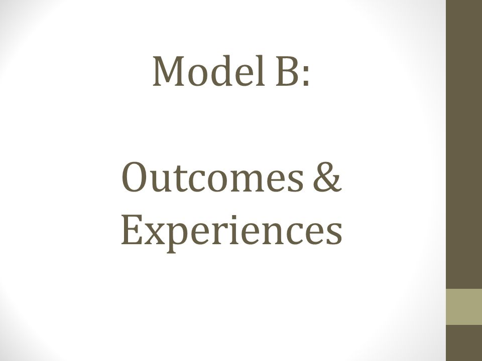 Model B: Outcomes & Experiences