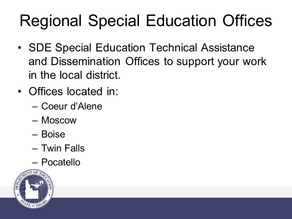Regional Special Education Offices SDE Special Education Technical Assistance and Dissemination Offices to support your work in the local district. Of