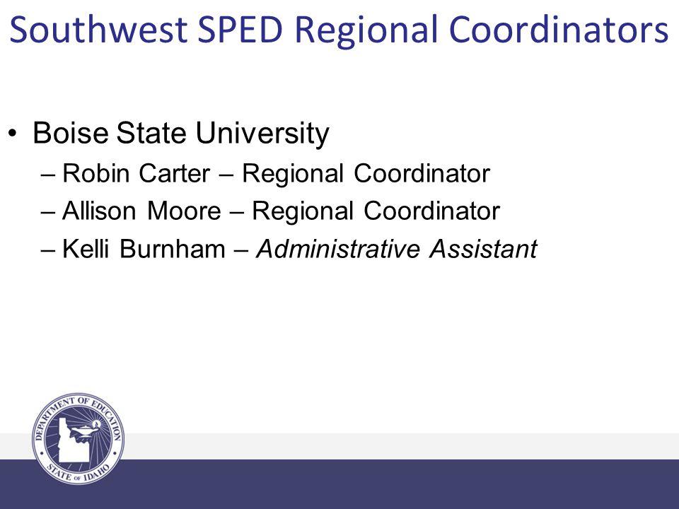 Southwest SPED Regional Coordinators Boise State University –Robin Carter – Regional Coordinator –Allison Moore – Regional Coordinator –Kelli Burnham – Administrative Assistant