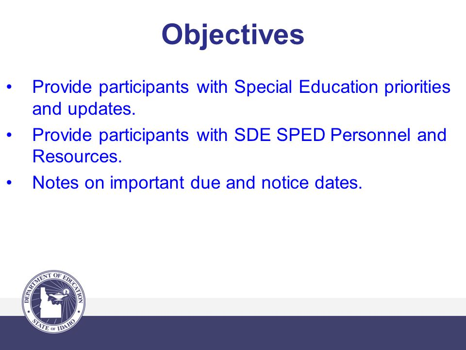 Objectives Provide participants with Special Education priorities and updates.