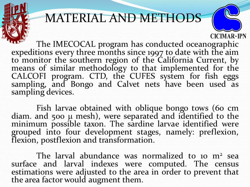 MATERIAL AND METHODS The IMECOCAL program has conducted oceanographic expeditions every three months since 1997 to date with the aim to monitor the southern region of the California Current, by means of similar methodology to that implemented for the CALCOFI program.