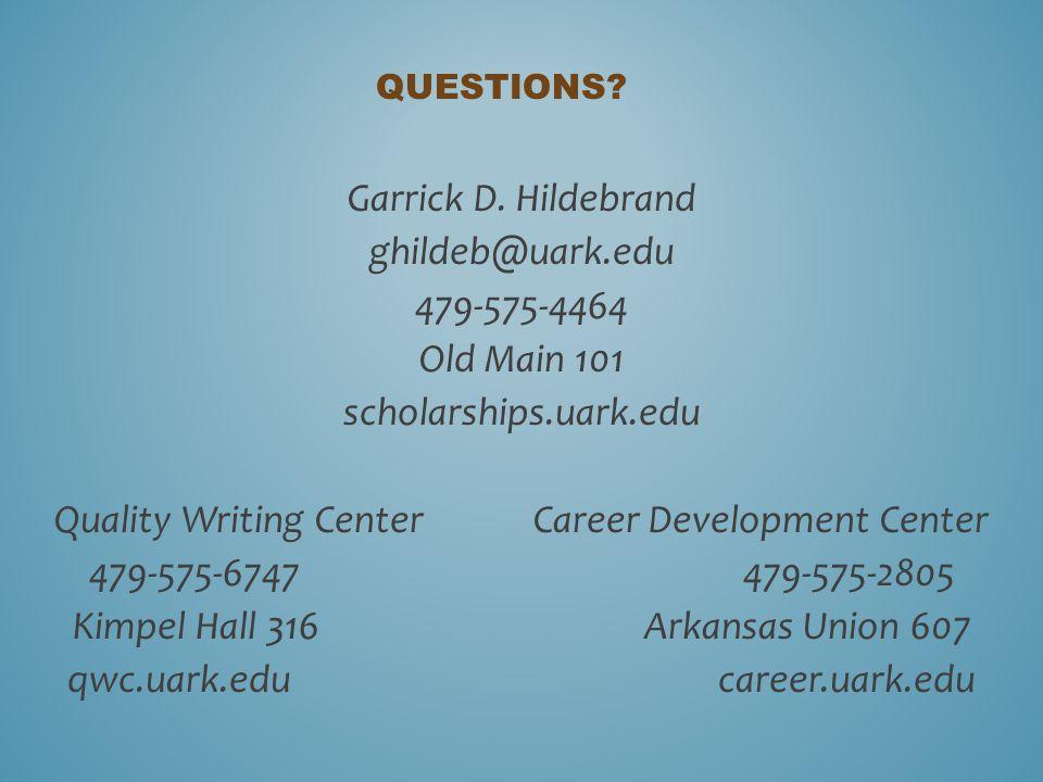 Garrick D. Hildebrand ghildeb@uark.edu 479-575-4464 Old Main 101 scholarships.uark.edu Quality Writing Center Career Development Center 479-575-6747 4