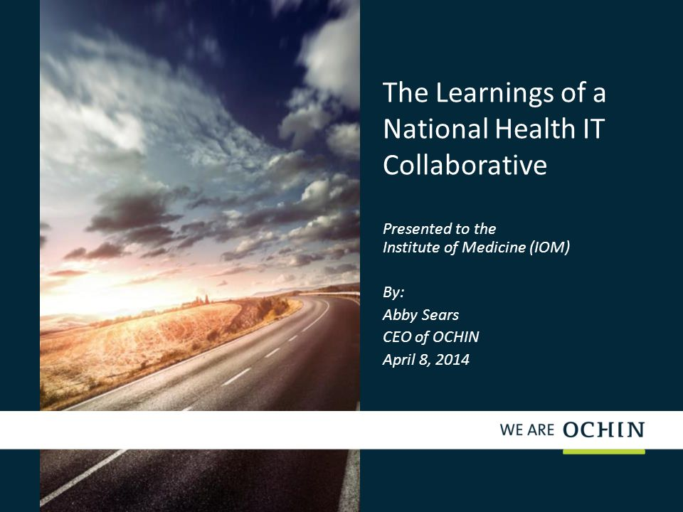 The Learnings of a National Health IT Collaborative Presented to the Institute of Medicine (IOM) By: Abby Sears CEO of OCHIN April 8, 2014