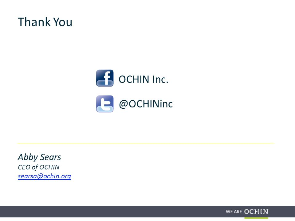 Thank You Abby Sears CEO of OCHIN searsa@ochin.org OCHIN Inc. @OCHINinc
