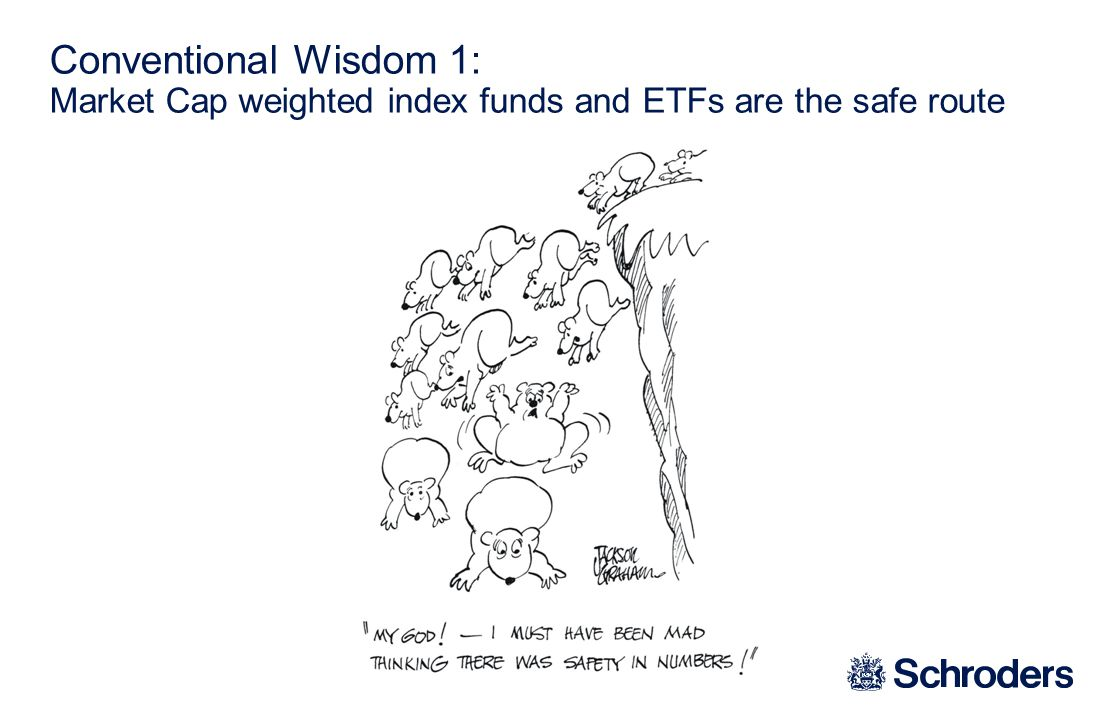 Conventional Wisdom 1: Market Cap weighted index funds and ETFs are the safe route