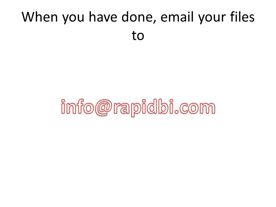 When you have done, email your files to