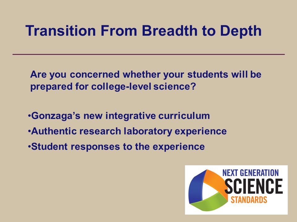 Transition From Breadth to Depth Are you concerned whether your students will be prepared for college-level science.
