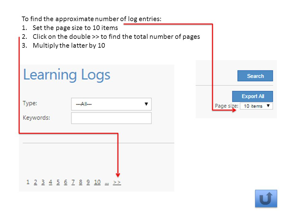 To find the approximate number of log entries: 1.Set the page size to 10 items 2.Click on the double >> to find the total number of pages 3.Multiply the latter by 10