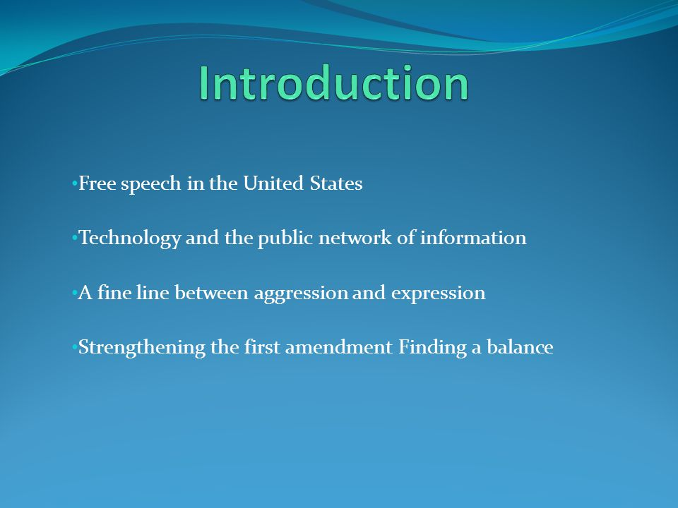 Free speech in the United States Technology and the public network of information A fine line between aggression and expression Strengthening the first amendment Finding a balance