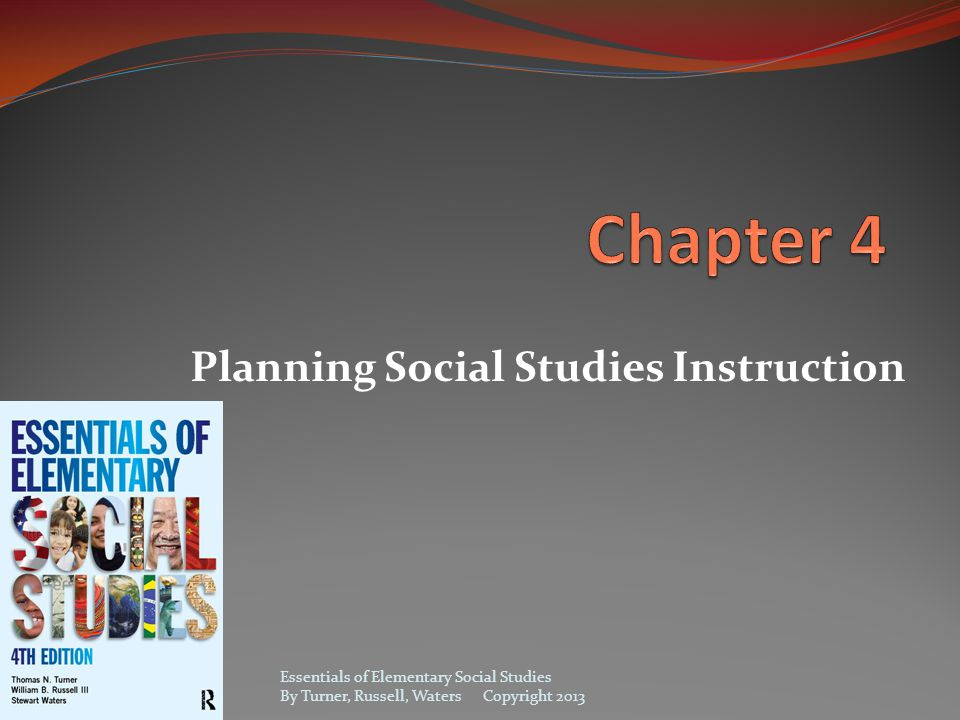 Planning Social Studies Instruction Essentials of Elementary Social Studies By Turner, Russell, Waters Copyright 2013