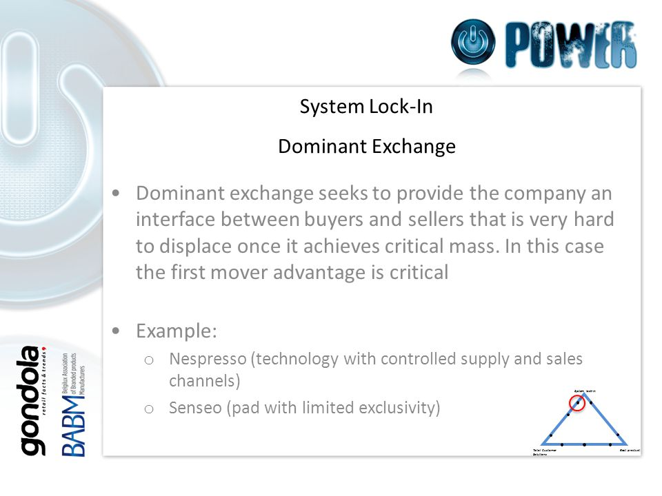 v System Lock-In Dominant Exchange Dominant exchange seeks to provide the company an interface between buyers and sellers that is very hard to displace once it achieves critical mass.