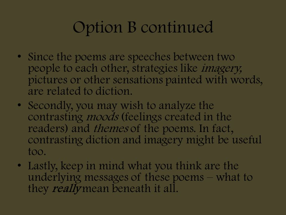 Option B continued Since the poems are speeches between two people to each other, strategies like imagery, pictures or other sensations painted with w