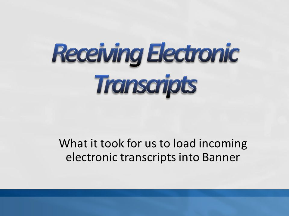 What it took for us to load incoming electronic transcripts into Banner