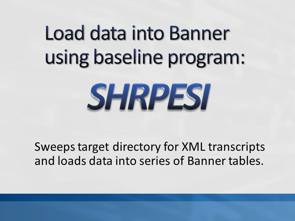 Sweeps target directory for XML transcripts and loads data into series of Banner tables.