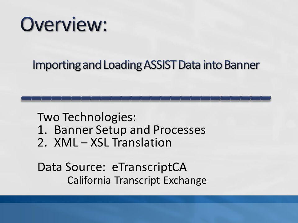 Two Technologies: 1.Banner Setup and Processes 2.XML – XSL Translation Data Source: eTranscriptCA California Transcript Exchange