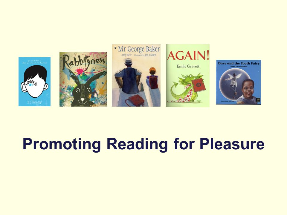 Promoting Reading for Pleasure Increase the visibility of reading throughout the school Peer-to-peer recommendation Use ICT to promote reading activity Reading events Pupils' reading groups Buddying schemes Reading areas/ library Family support; family events/ activities Library visits Community – reading volunteers Reading Champions/ Ambassadors