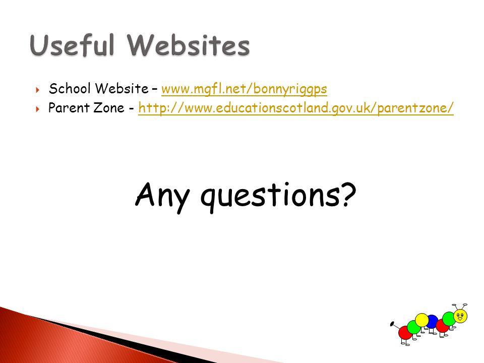  School Website – www.mgfl.net/bonnyriggpswww.mgfl.net/bonnyriggps  Parent Zone - http://www.educationscotland.gov.uk/parentzone/http://www.educationscotland.gov.uk/parentzone/ Any questions