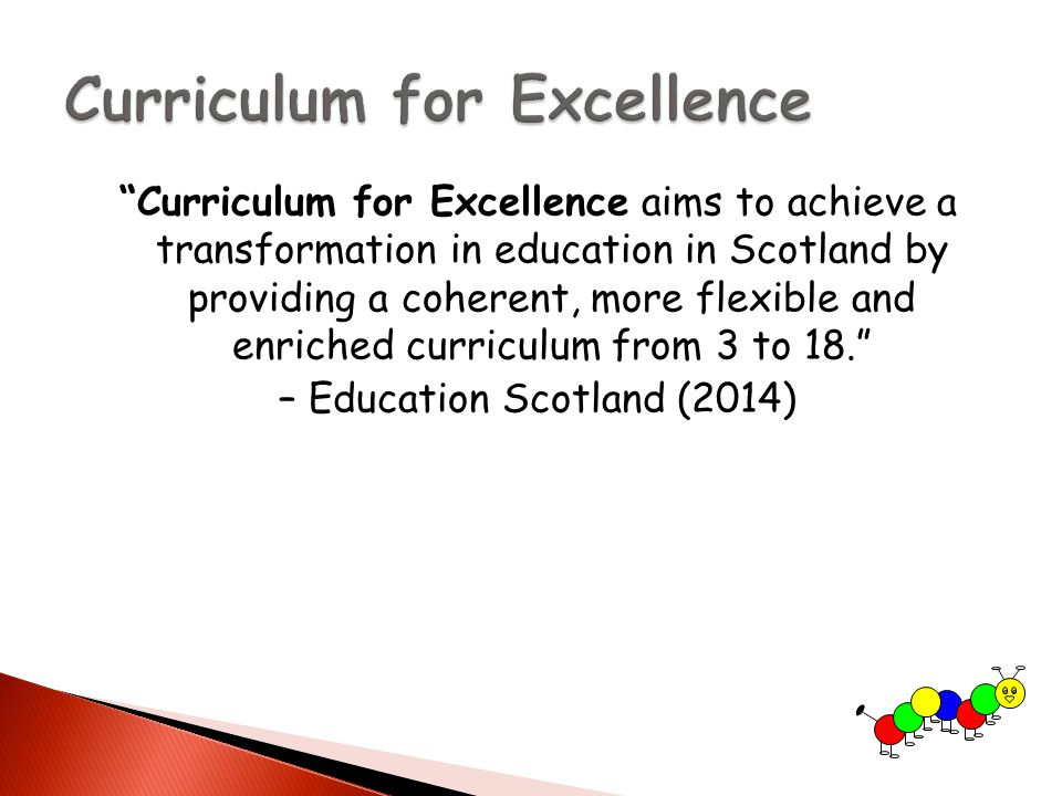 """Curriculum for Excellence aims to achieve a transformation in education in Scotland by providing a coherent, more flexible and enriched curriculum fr"