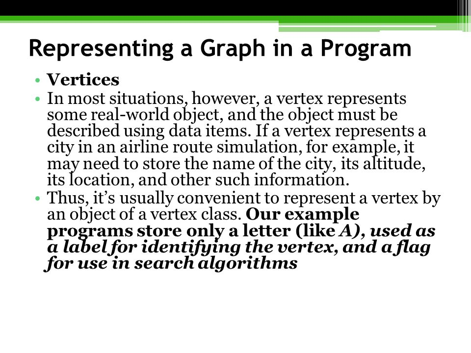 Representing a Graph in a Program Vertices In most situations, however, a vertex represents some real-world object, and the object must be described using data items.