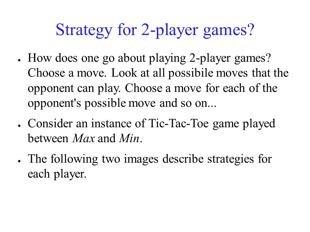 Strategy for 2-player games.● How does one go about playing 2-player games.