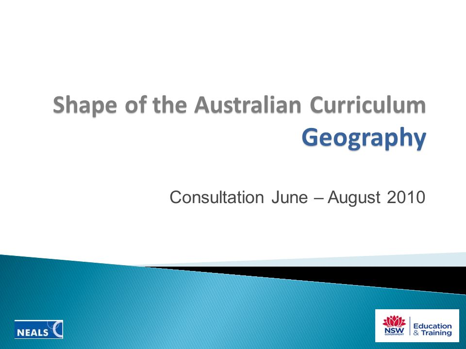 Shape of the Australian Curriculum Geography Consultation June – August 2010