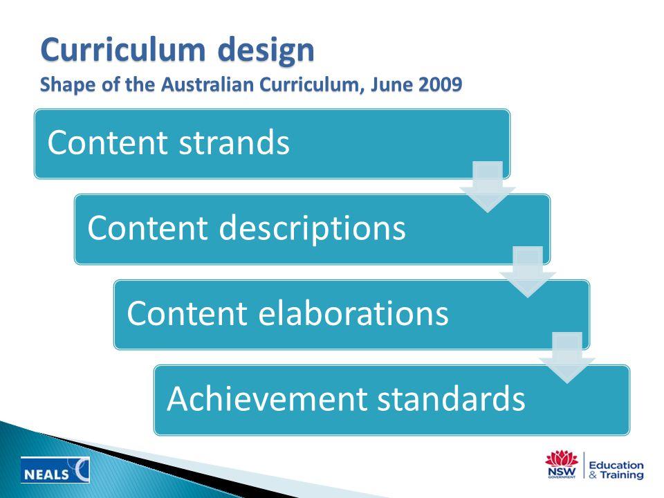 Content strandsContent descriptionsContent elaborationsAchievement standards Curriculum design Shape of the Australian Curriculum, June 2009