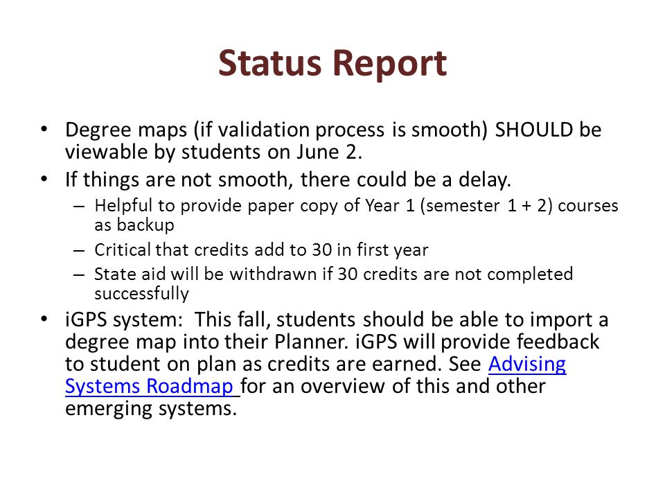 Status Report Degree maps (if validation process is smooth) SHOULD be viewable by students on June 2. If things are not smooth, there could be a delay