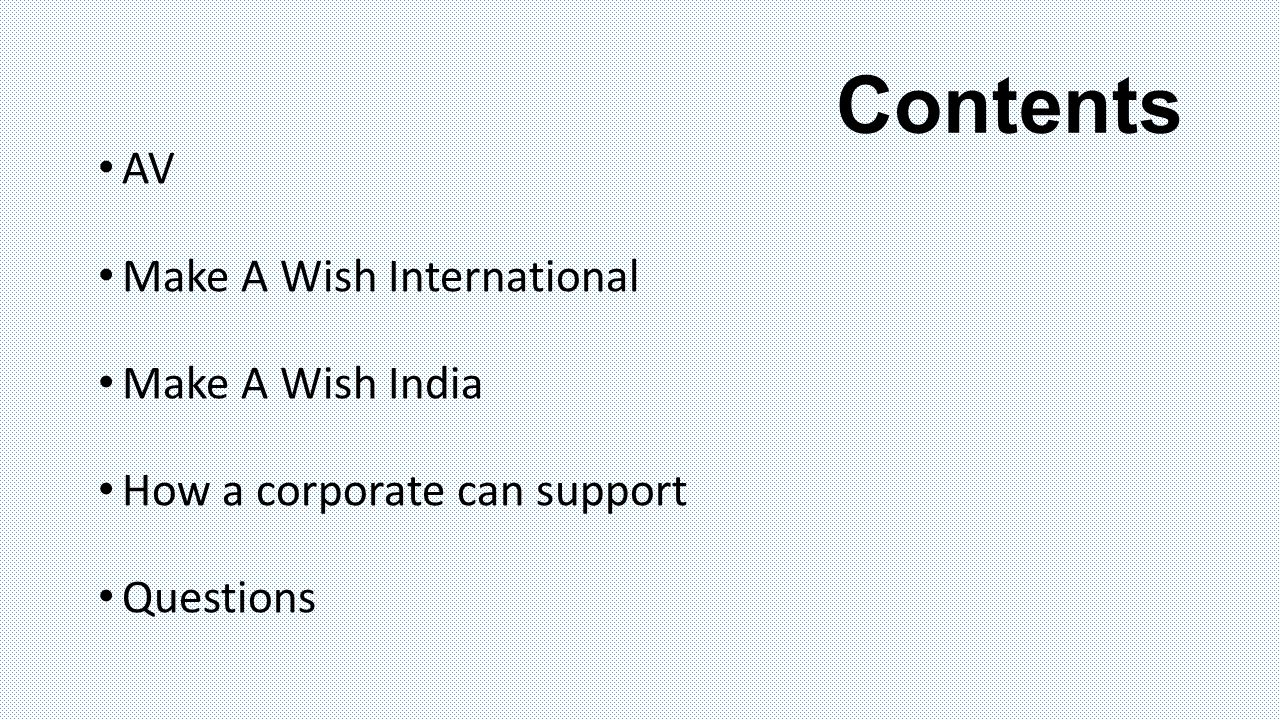 Contents AV Make A Wish International Make A Wish India How a corporate can support Questions
