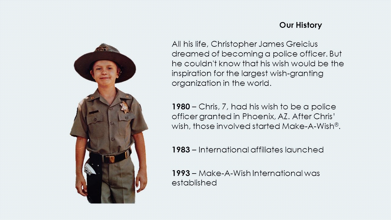 Our History All his life, Christopher James Greicius dreamed of becoming a police officer.