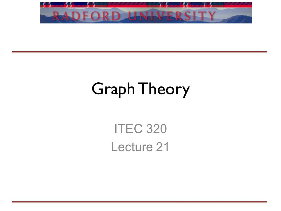 Graph Theory ITEC 320 Lecture 21