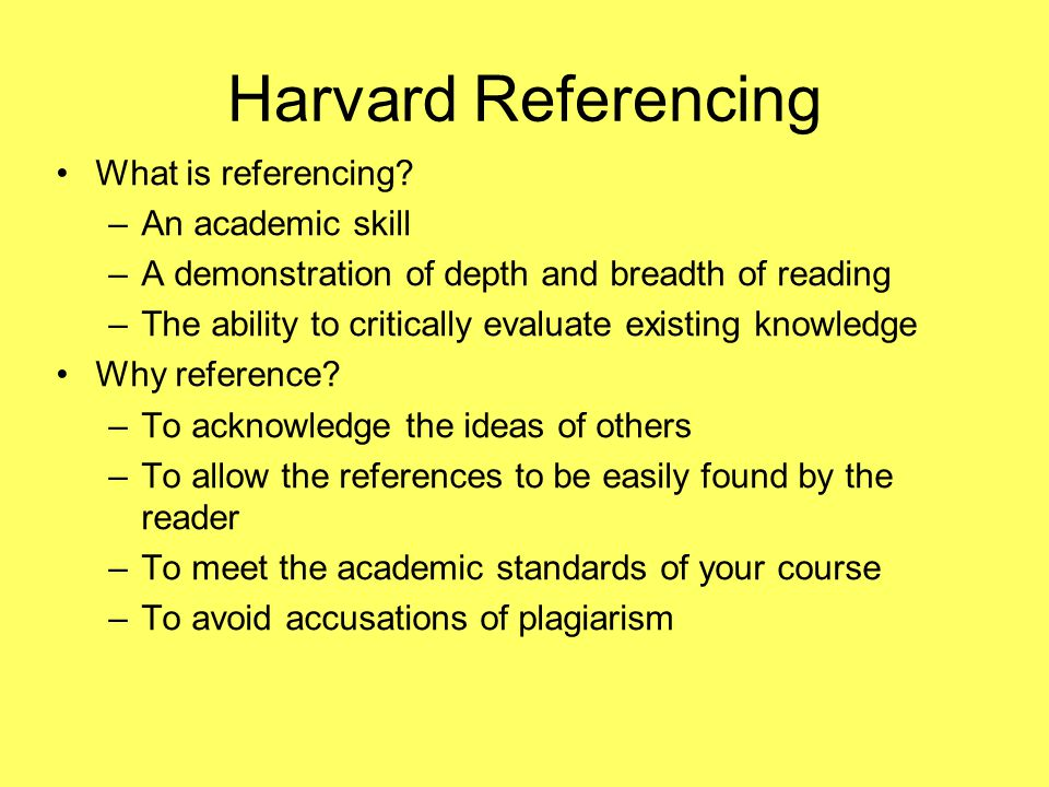 Harvard Referencing Definitions –Citation a quotation from another work Direct Indirect –Reference the source of the citation –Bibliography a list of all the references