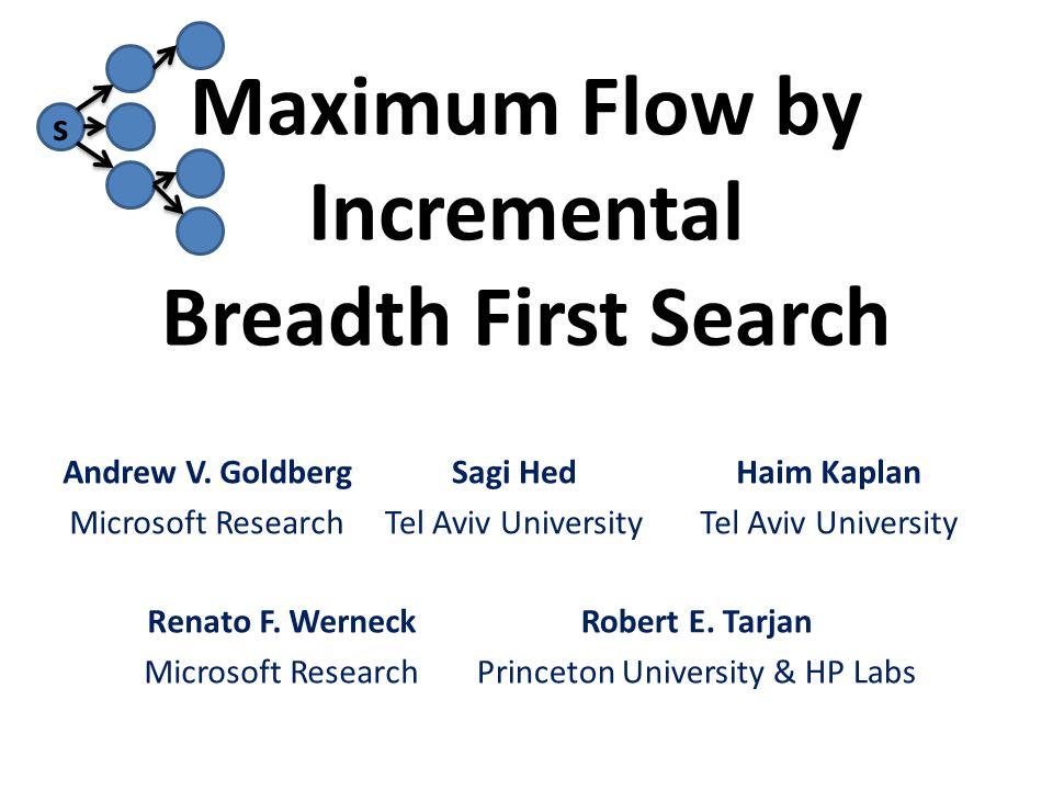 s Maximum Flow by Incremental Breadth First Search Sagi Hed Tel Aviv University Haim Kaplan Tel Aviv University Renato F.