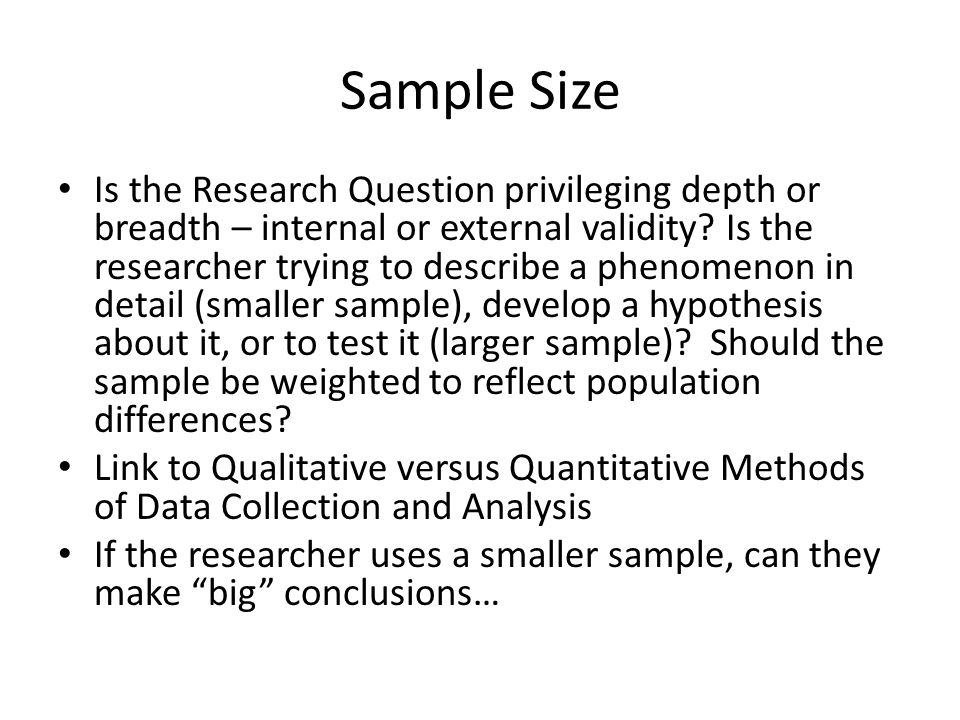 Sample Size Is the Research Question privileging depth or breadth – internal or external validity.
