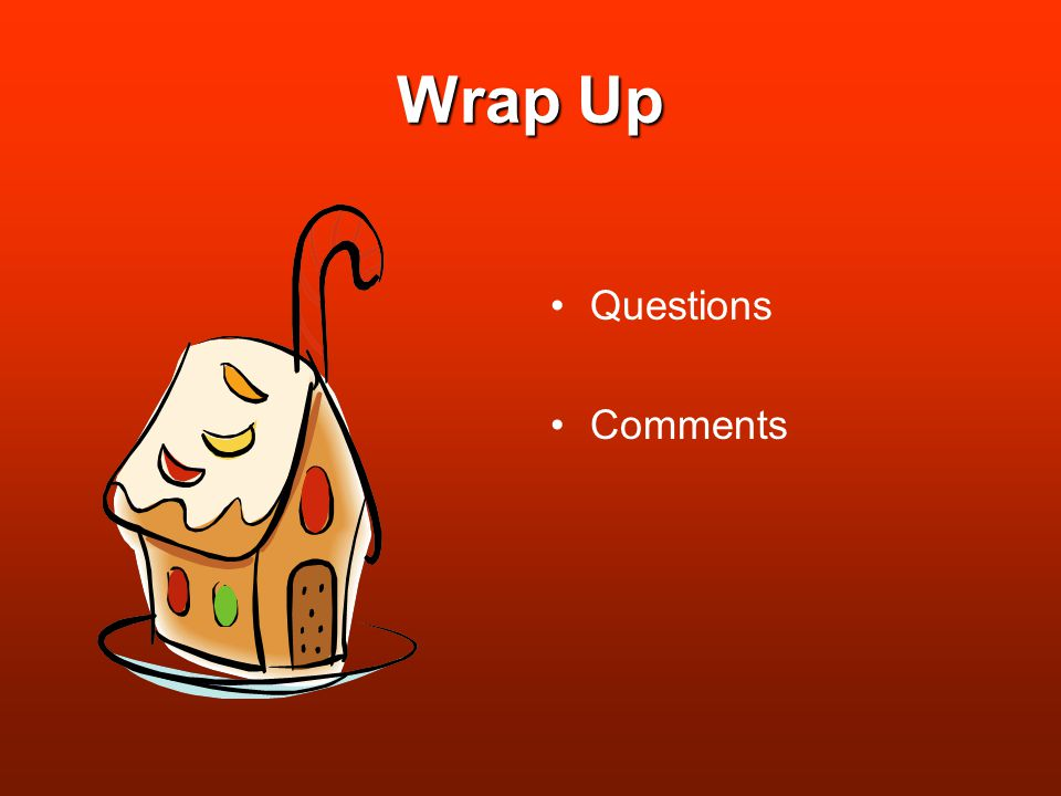 Wrap Up Questions Comments