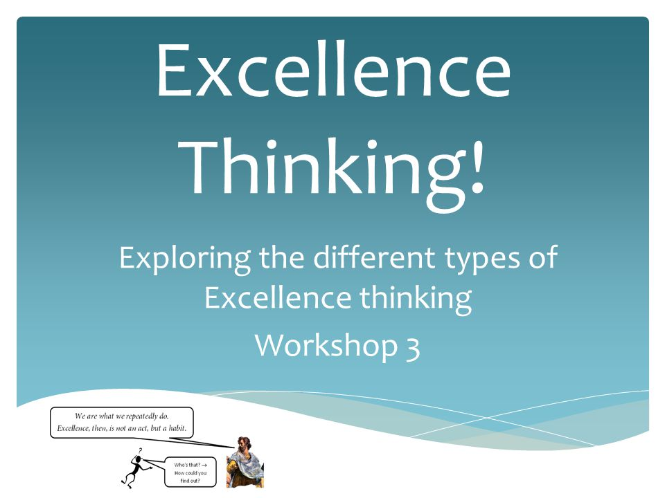 Excellence Thinking! Exploring the different types of Excellence thinking Workshop 3