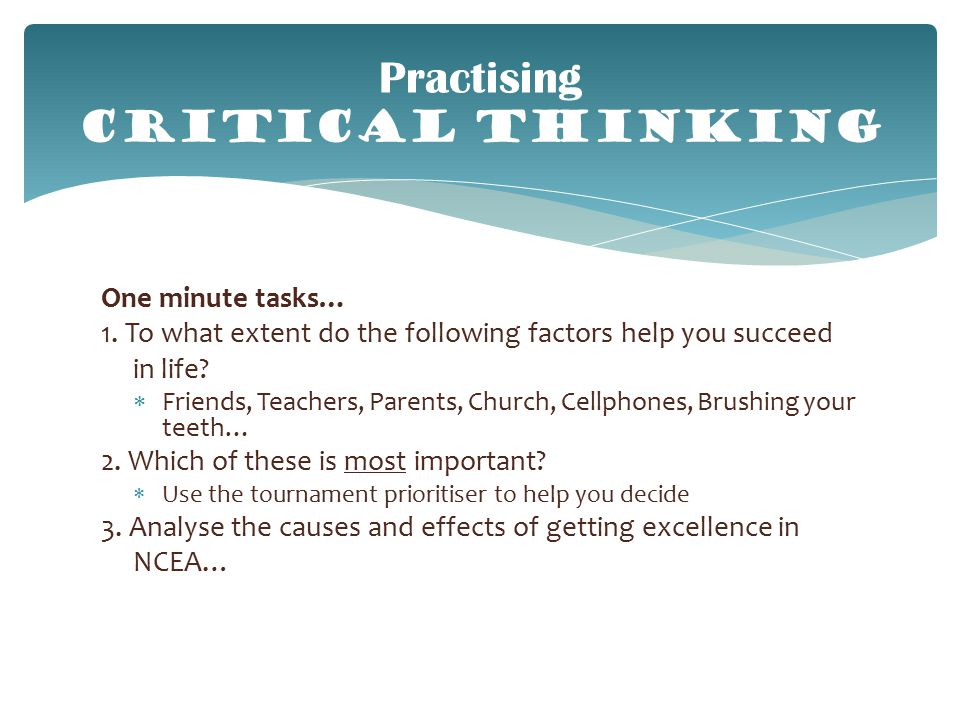 Practising CRITICAL THINKING One minute tasks… 1.