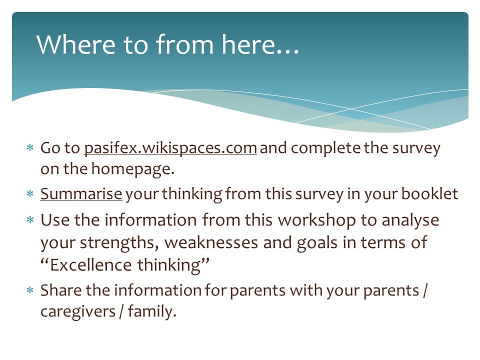 Where to from here…  Go to pasifex.wikispaces.com and complete the survey on the homepage.  Summarise your thinking from this survey in your booklet