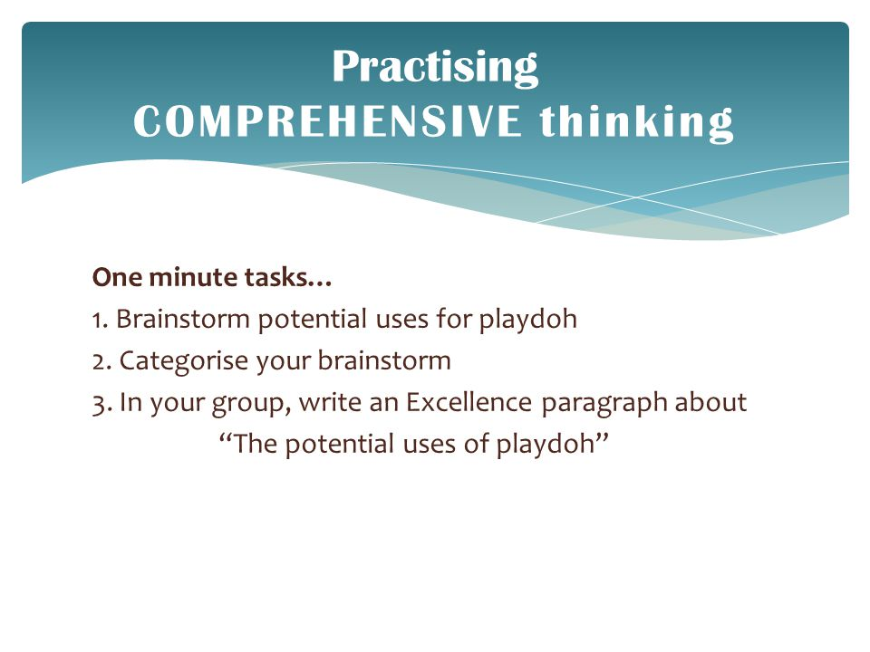 Practising COMPREHENSIVE thinking One minute tasks… 1.