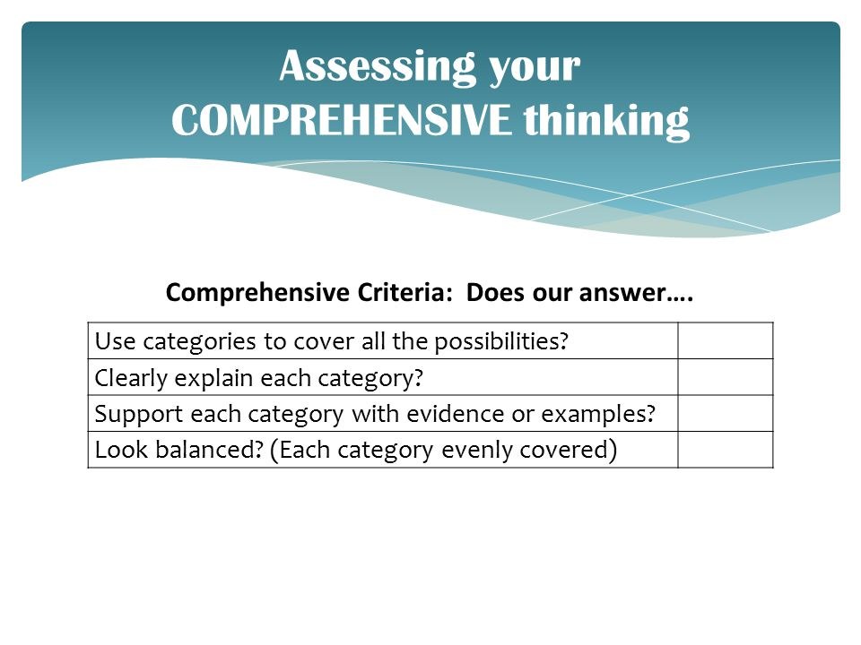 Assessing your COMPREHENSIVE thinking Use categories to cover all the possibilities.