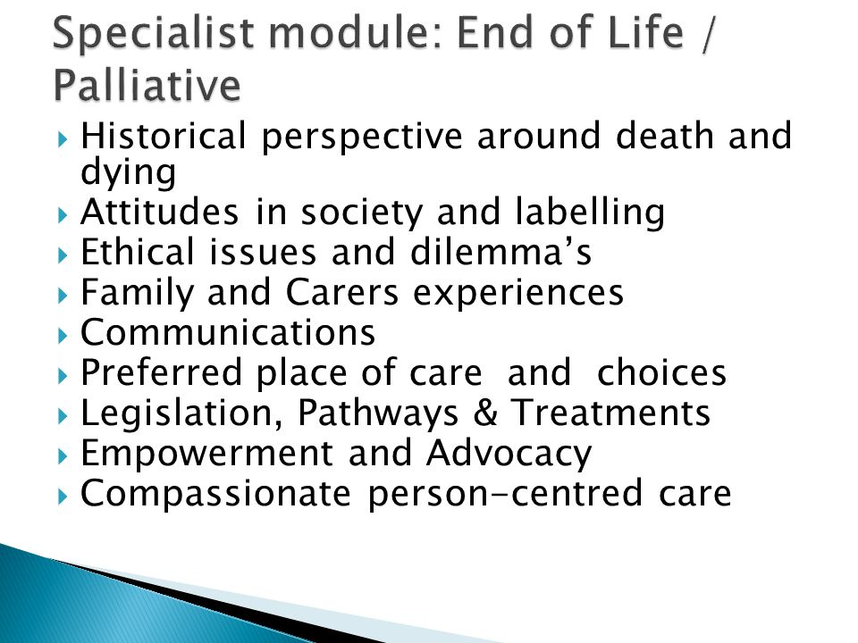  Historical perspective around death and dying  Attitudes in society and labelling  Ethical issues and dilemma's  Family and Carers experiences 