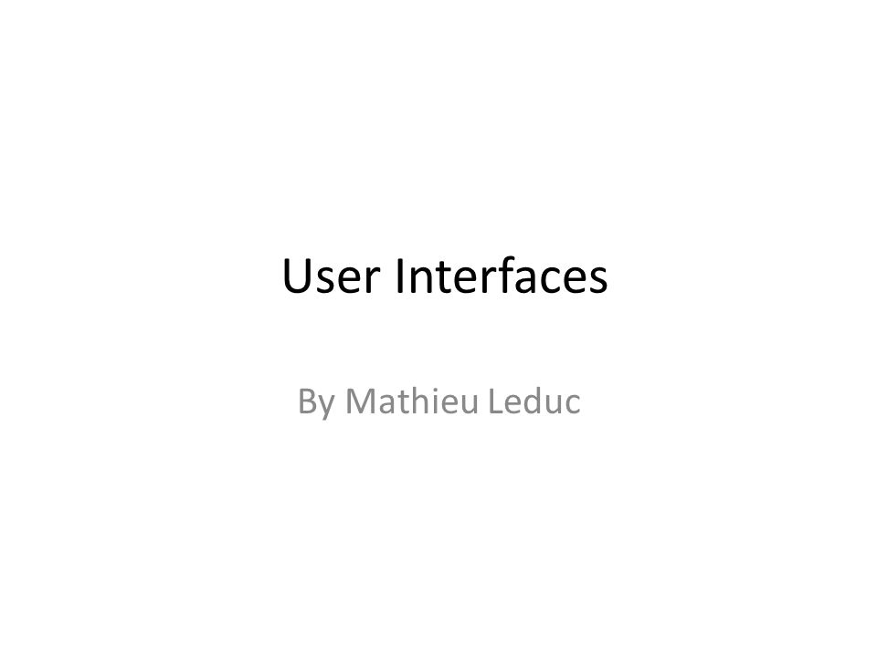 User Interfaces By Mathieu Leduc