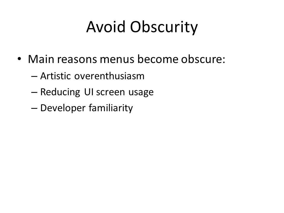 Avoid Obscurity Main reasons menus become obscure: – Artistic overenthusiasm – Reducing UI screen usage – Developer familiarity