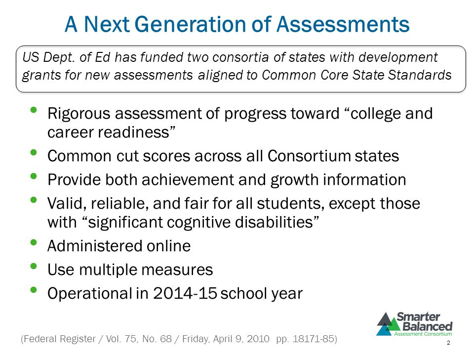 """A Next Generation of Assessments Rigorous assessment of progress toward """"college and career readiness"""" Common cut scores across all Consortium states"""