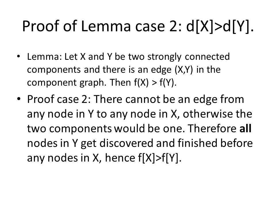 Proof of Lemma case 2: d[X]>d[Y]. Lemma: Let X and Y be two strongly connected components and there is an edge (X,Y) in the component graph. Then f(X)