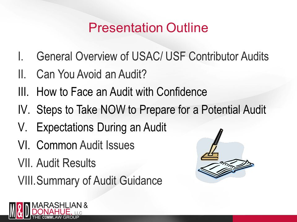 Presentation Outline I.General Overview of USAC/ USF Contributor Audits II.Can You Avoid an Audit.