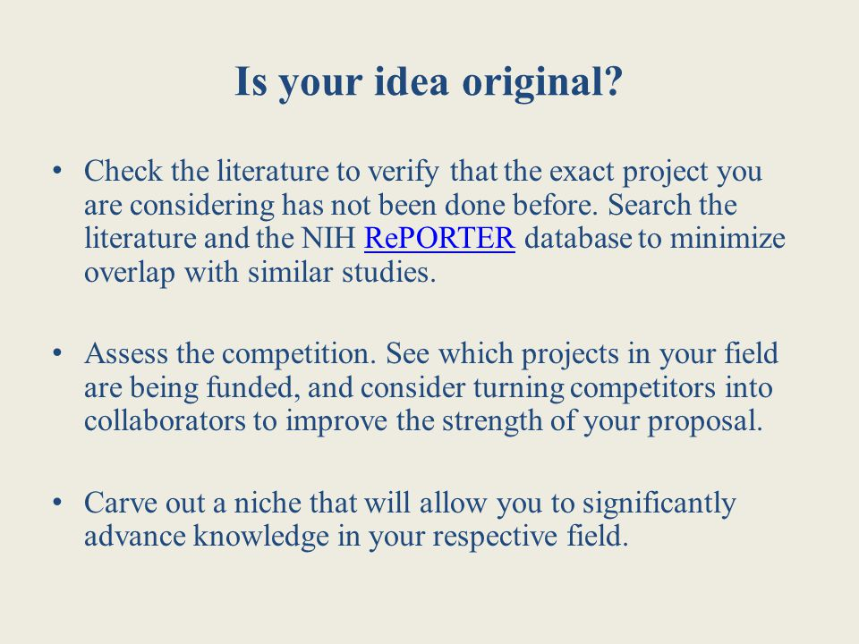 Is your idea original? Check the literature to verify that the exact project you are considering has not been done before. Search the literature and t